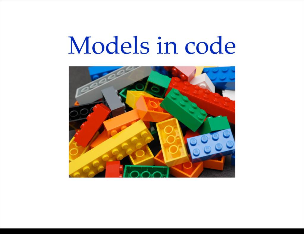 Models in code Monday, 21 October, 13