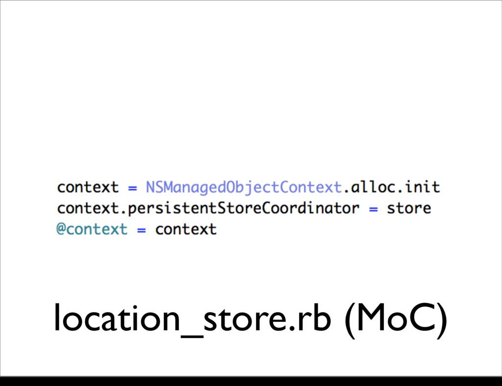 location_store.rb (MoC) Monday, 21 October, 13