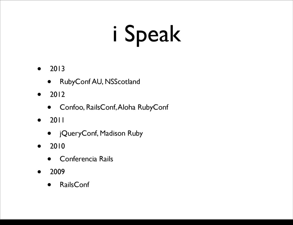 i Speak • 2013 • RubyConf AU, NSScotland • 2012...