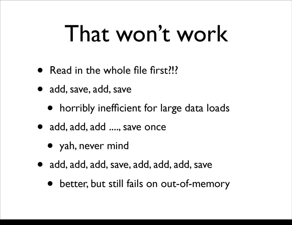 That won't work • Read in the whole file first?!?...