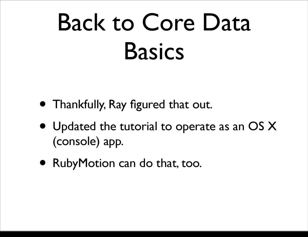 Back to Core Data Basics • Thankfully, Ray figur...