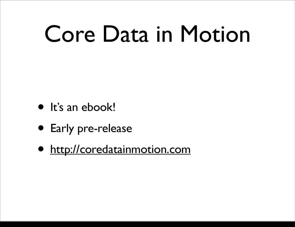 Core Data in Motion • It's an ebook! • Early pr...