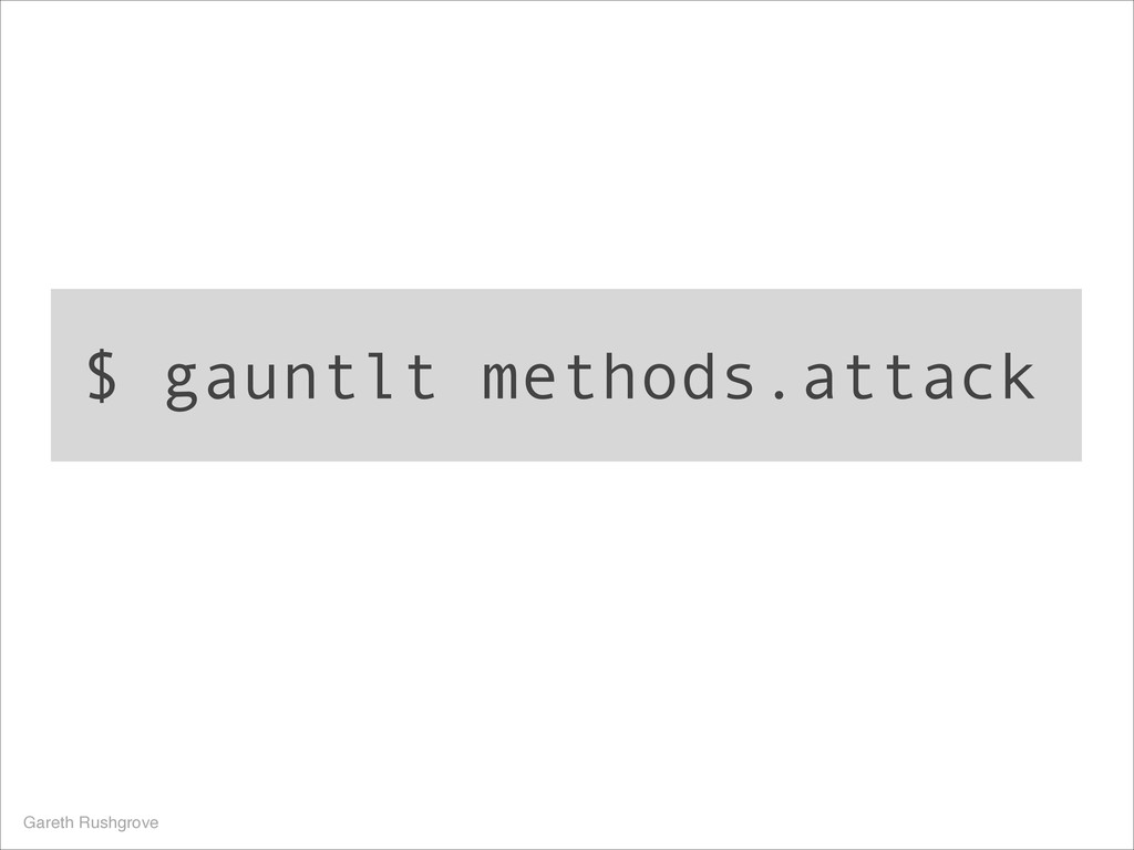$ gauntlt methods.attack Gareth Rushgrove