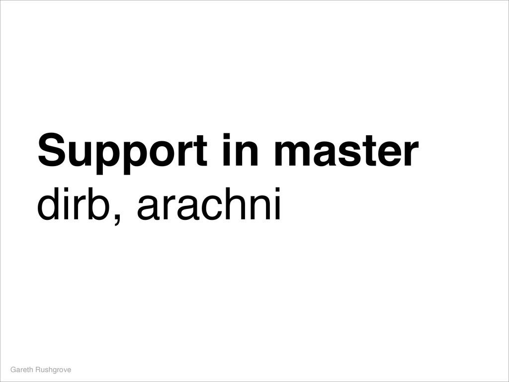 Support in master dirb, arachni Gareth Rushgrove