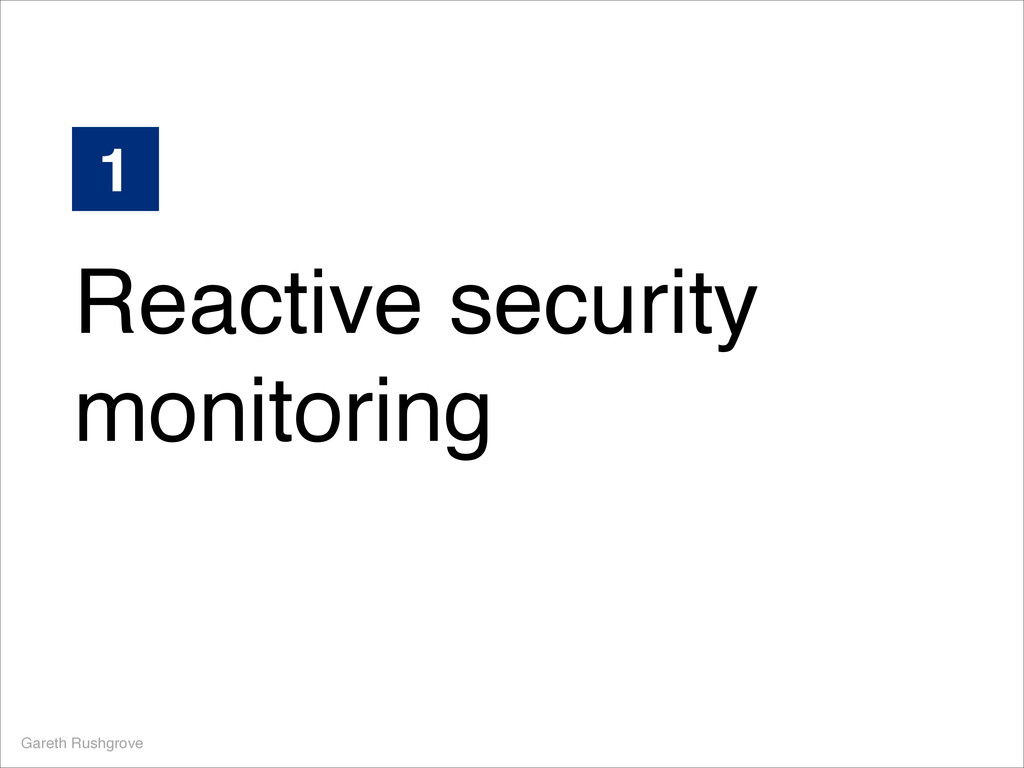 Reactive security monitoring Gareth Rushgrove 1