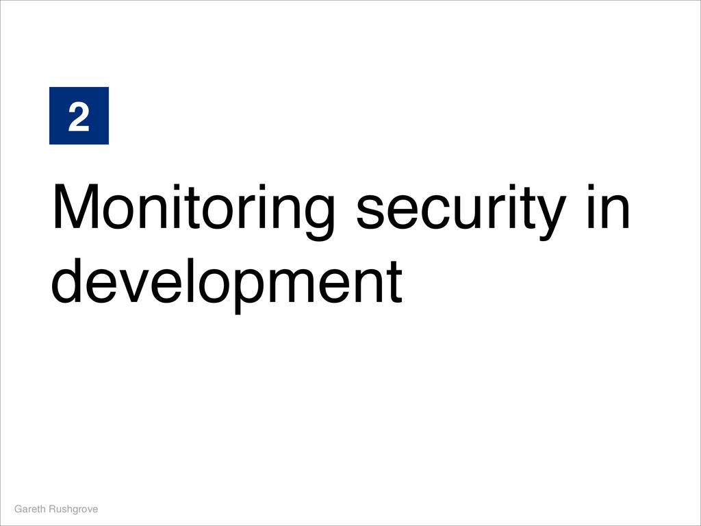 Monitoring security in development Gareth Rushg...