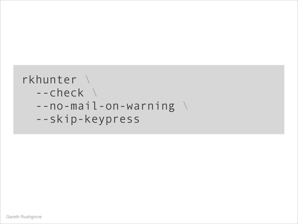 rkhunter \ --check \ --no-mail-on-warning \ --s...