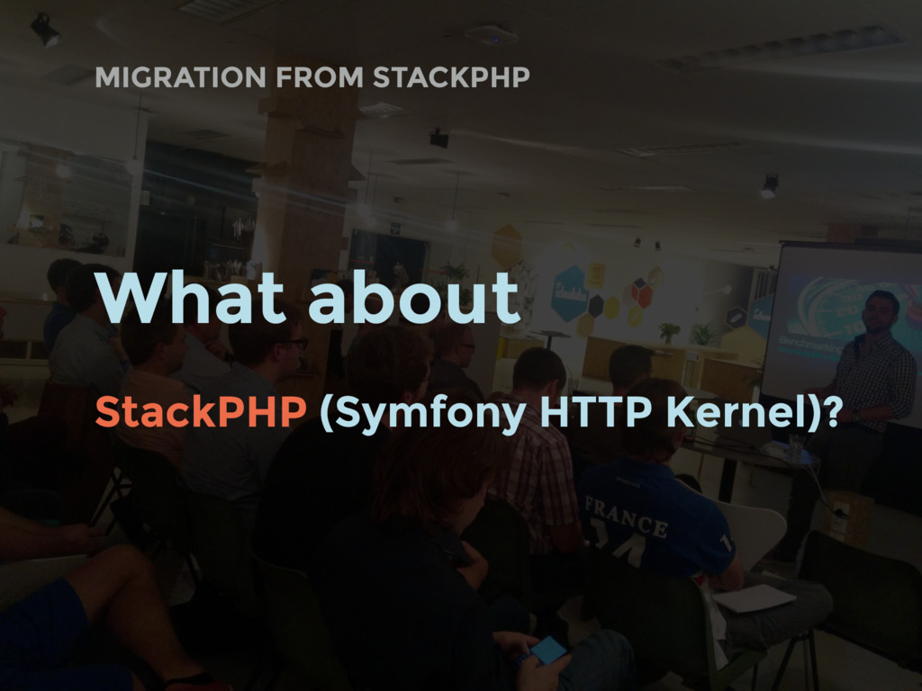 MIGRATION FROM STACKPHP What about StackPHP (Sy...