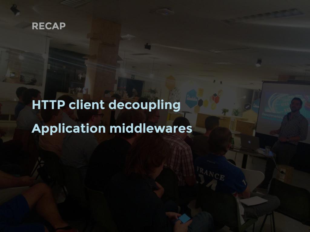 RECAP HTTP client decoupling Application middle...
