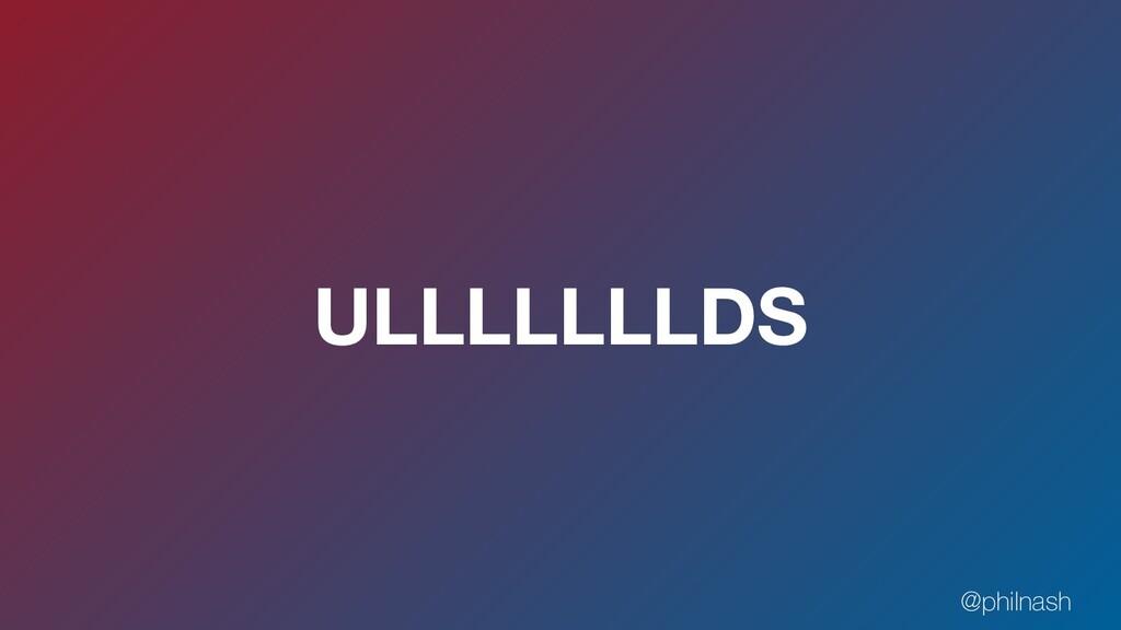 ULLLLLLLDS @philnash
