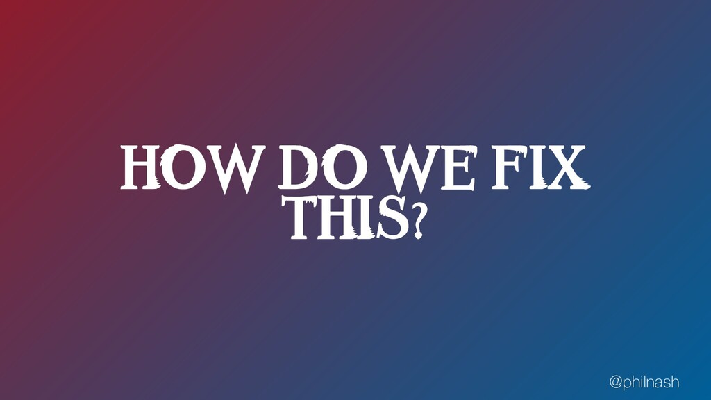 HOW DO WE FIX THIS? @philnash