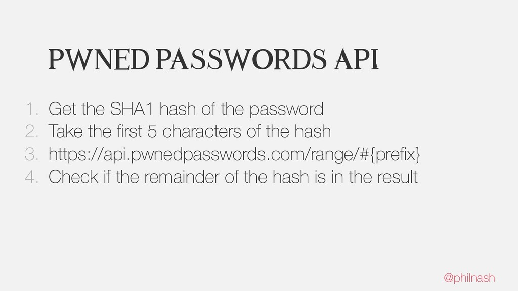 Pwned Passwords API 1. Get the SHA1 hash of the...