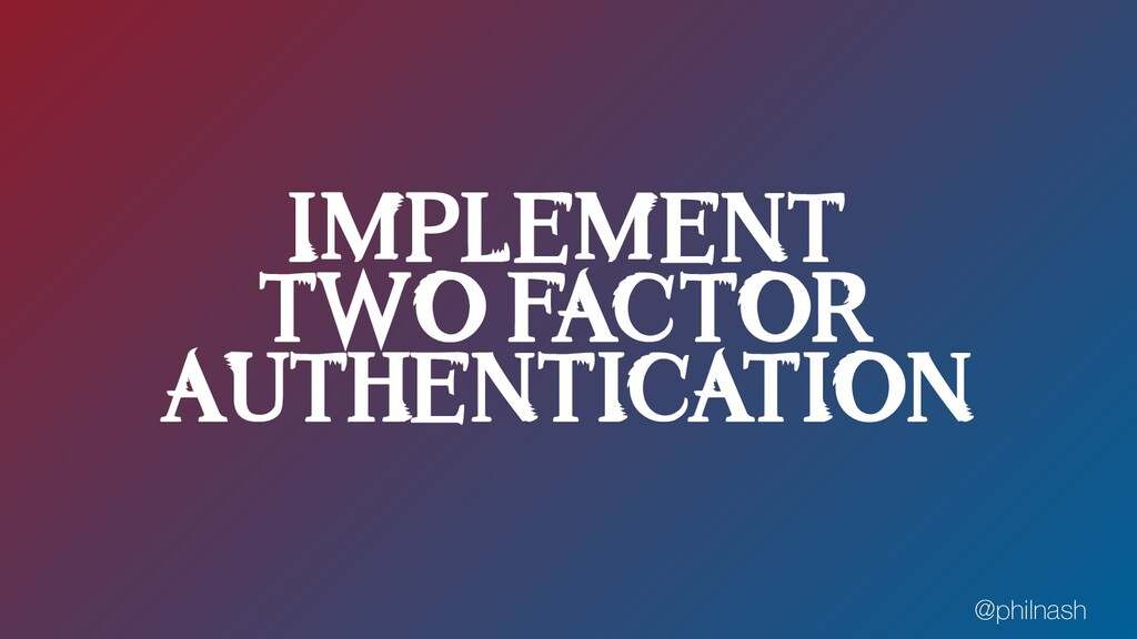 IMPLEMENT TWO FACTOR AUTHENTICATION @philnash