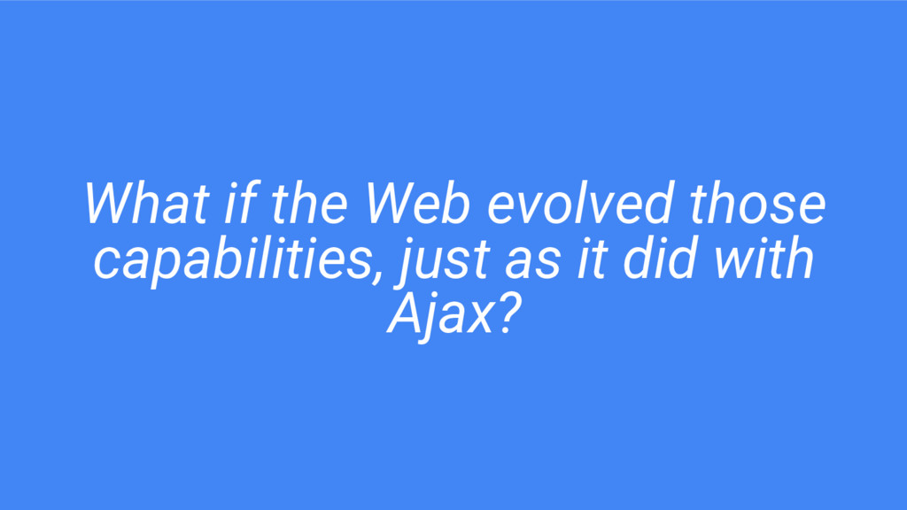 What if the Web evolved those capabilities, jus...