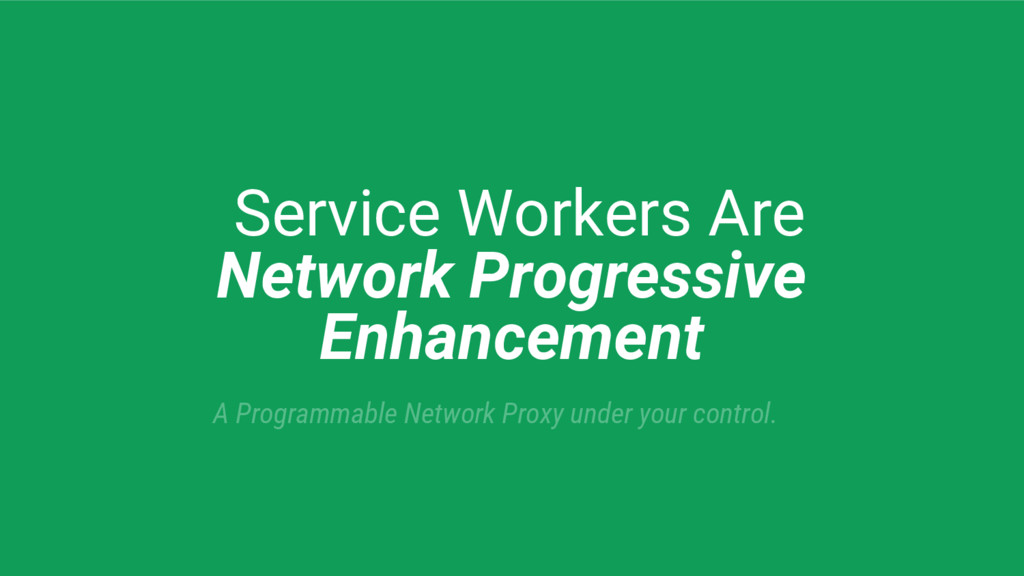 Service Workers Are Network Progressive Enhance...