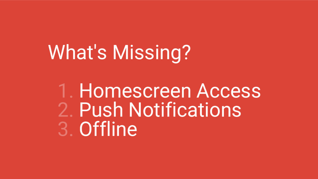 What's Missing? 1. Homescreen Access 2. Push No...