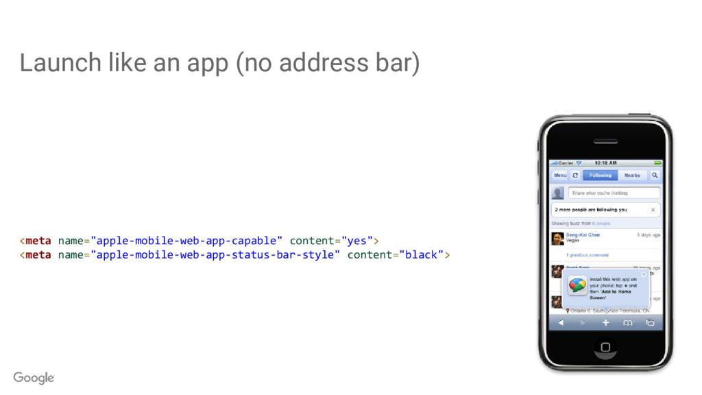 Launch like an app (no address bar) <meta name=...
