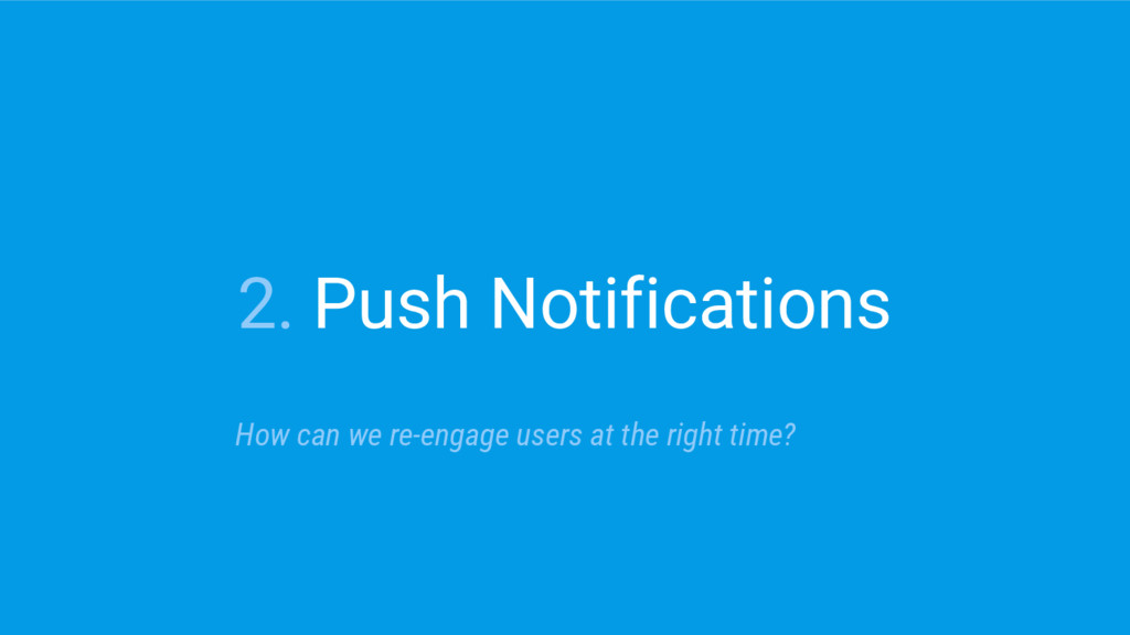 2. Push Notifications How can we re-engage user...