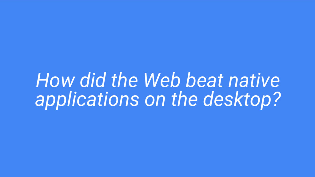 How did the Web beat native applications on the...