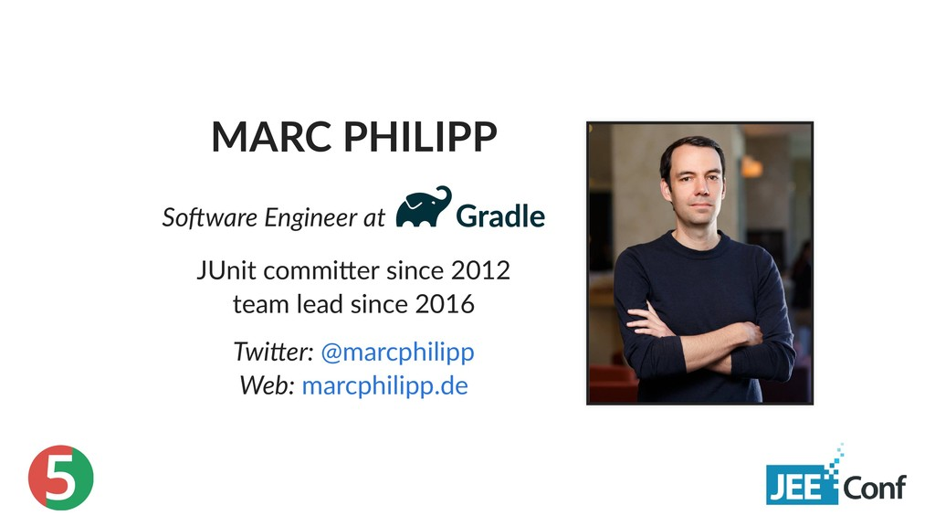 5 MARC PHILIPP So ware Engineer at JUnit commi ...