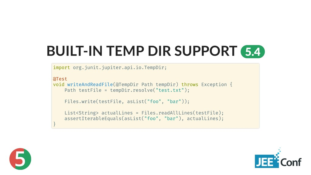 5 BUILT‑IN TEMP DIR SUPPORT 5.4 import org.juni...