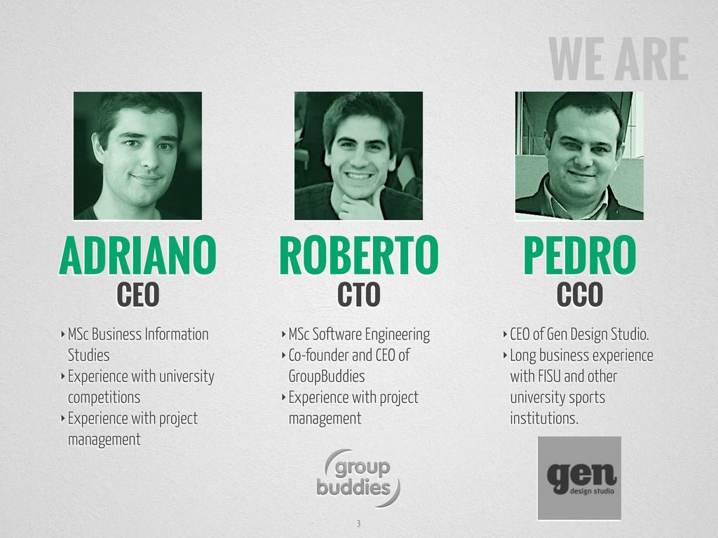 ADRIANO CEO ROBERTO CTO PEDRO CCO 3 ‣MSc Busine...