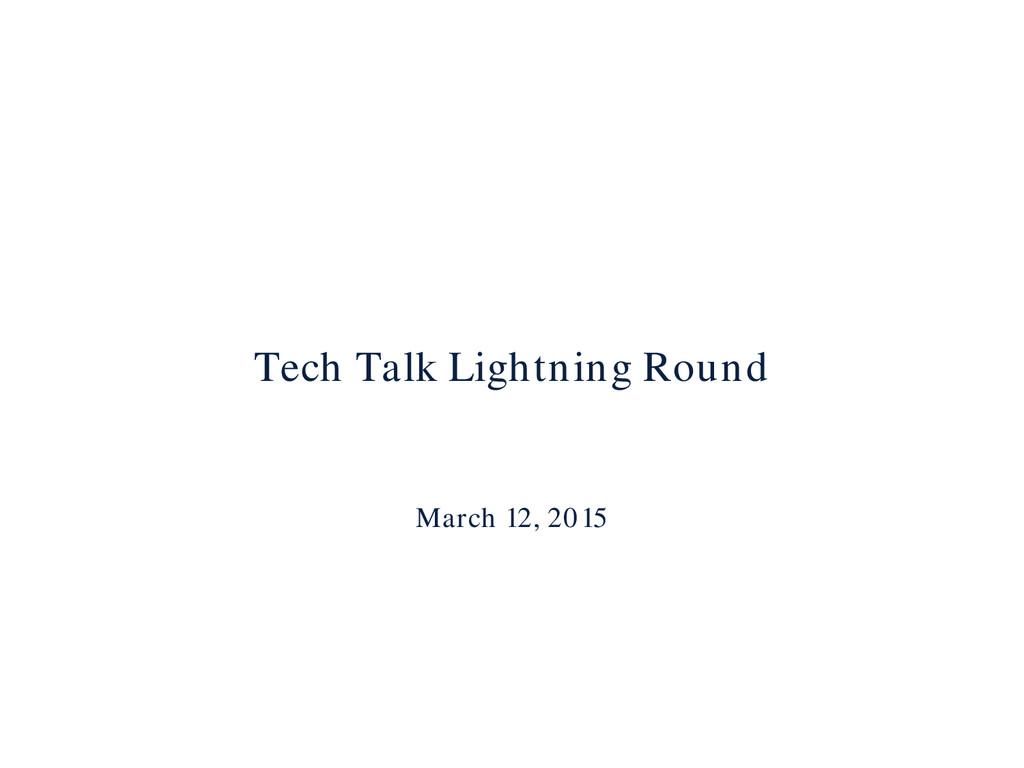 March 12, 2015 Tech Talk Lightning Round