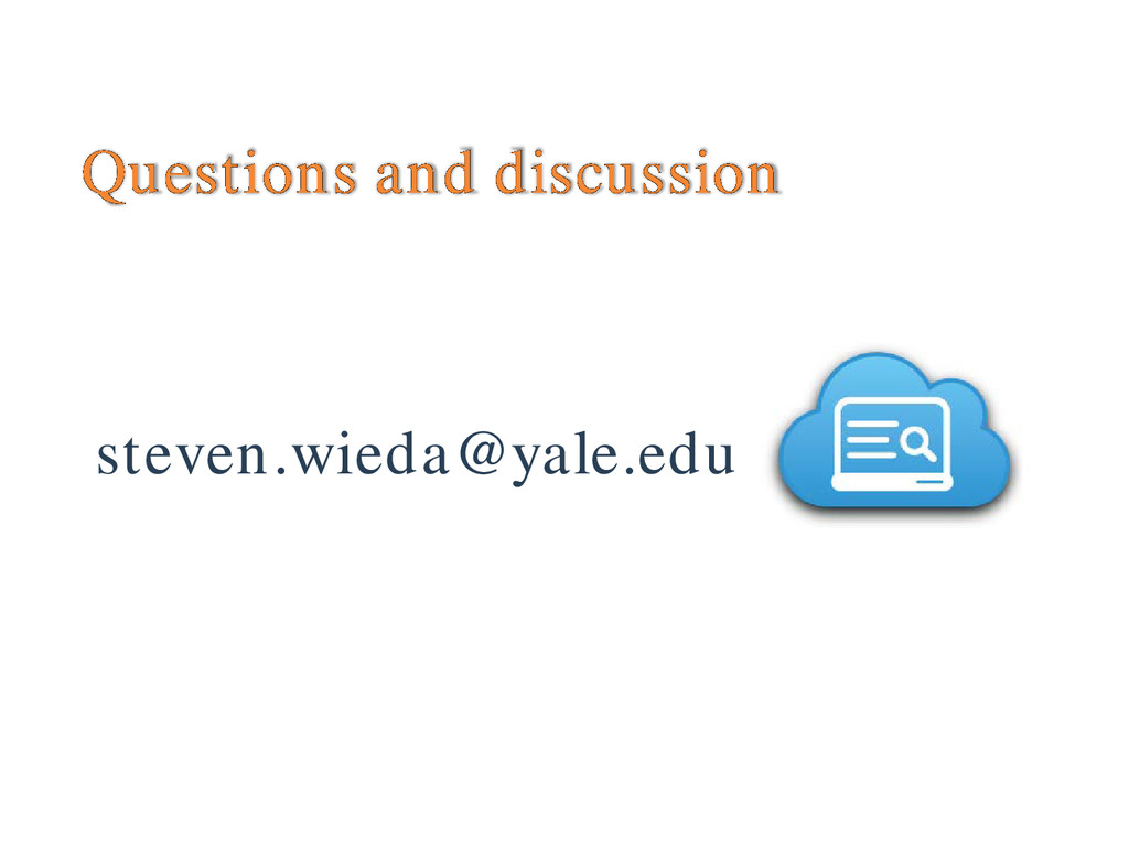 Questions and discussion steven.wieda@yale.edu