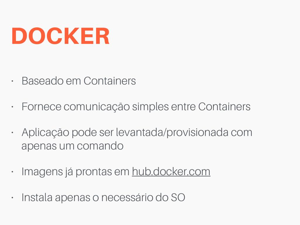 DOCKER • Baseado em Containers • Fornece comuni...