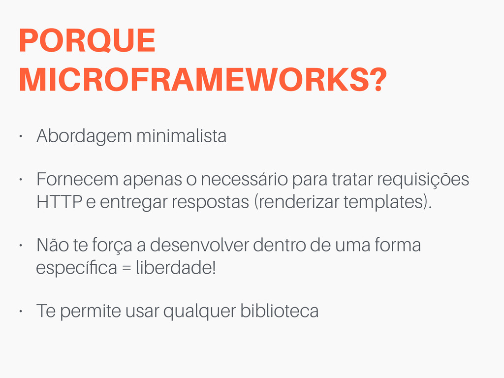 PORQUE MICROFRAMEWORKS? • Abordagem minimalista...