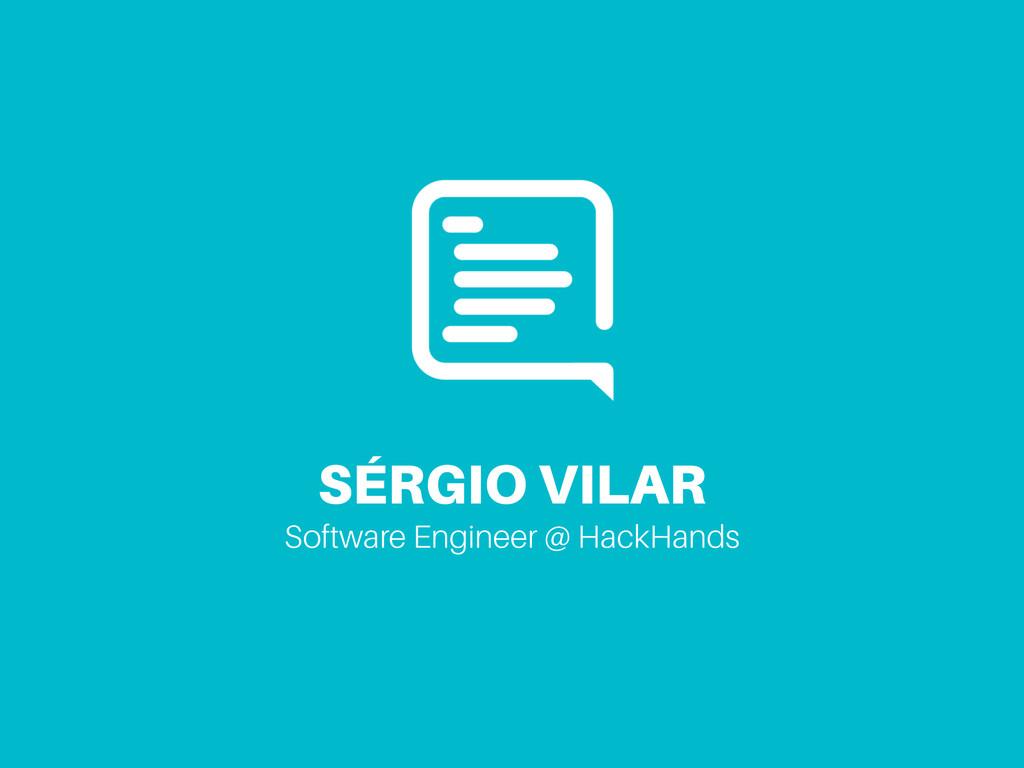 SÉRGIO VILAR Software Engineer @ HackHands