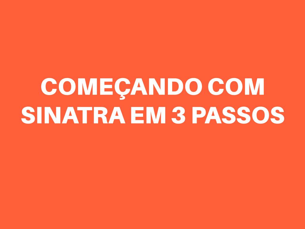 COMEÇANDO COM SINATRA EM 3 PASSOS