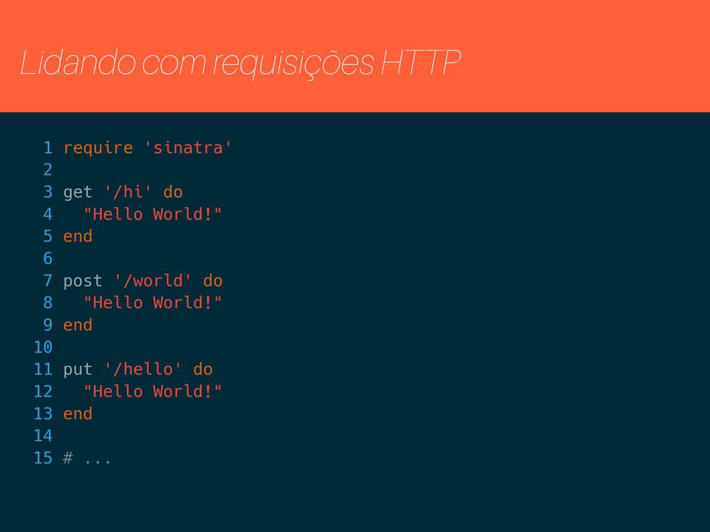 Lidando com requisições HTTP 1 require 'sinatra...