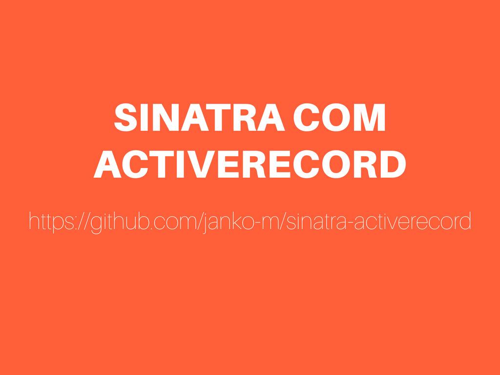 SINATRA COM ACTIVERECORD https://github.com/jan...