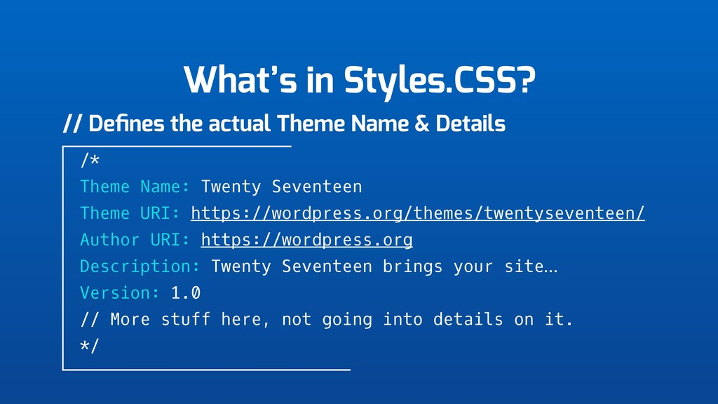 What's in Styles.CSS? // Defines the actual Them...