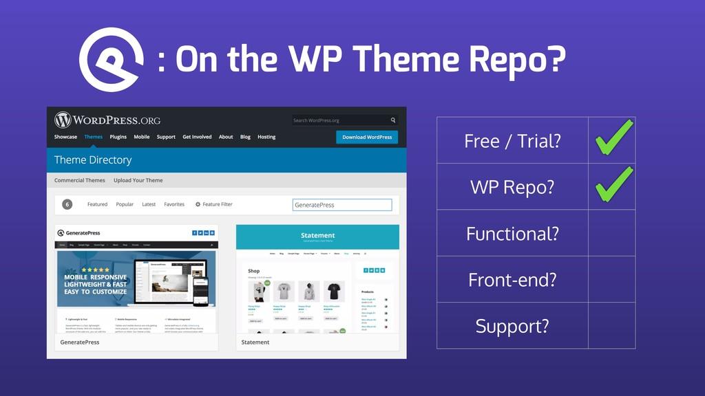: On the WP Theme Repo? Free / Trial? WP Repo? ...