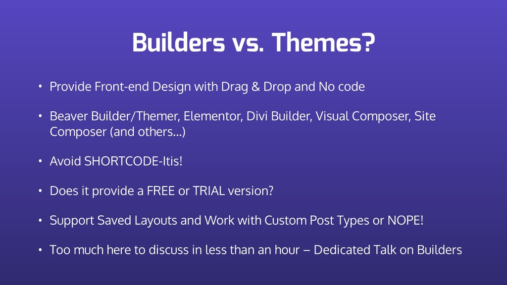 Builders vs. Themes? • Provide Front-end Design...