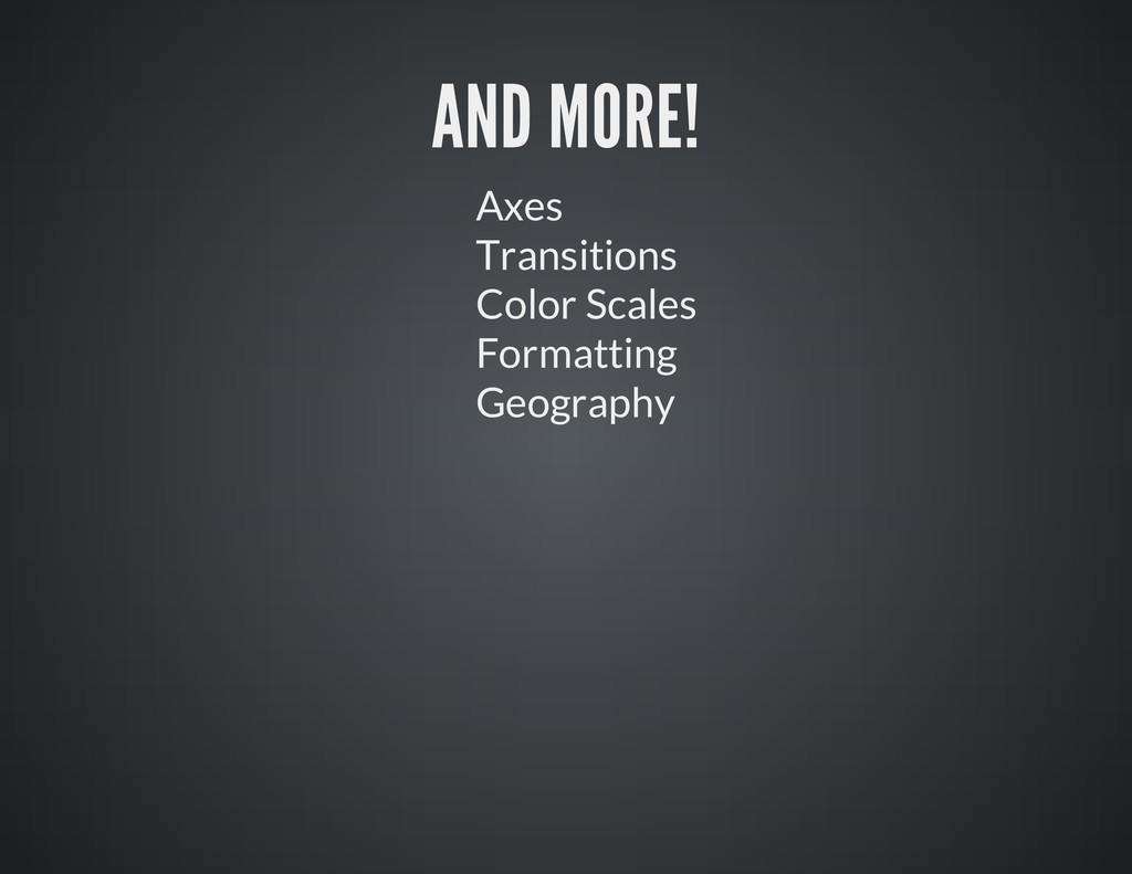 AND MORE! Axes Transitions Color Scales Formatt...