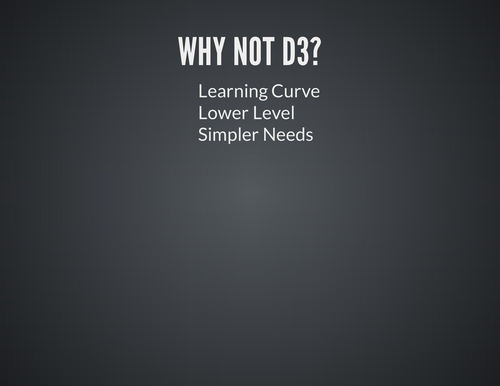 WHY NOT D3? Learning Curve Lower Level Simpler ...