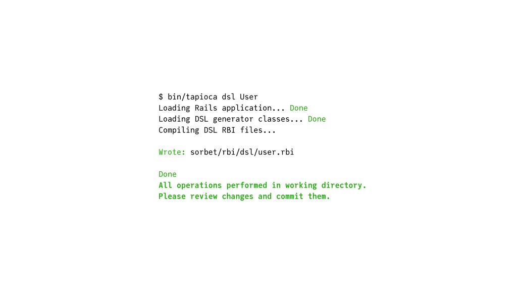 $ bin/tapioca dsl User   Loading Rails applicat...