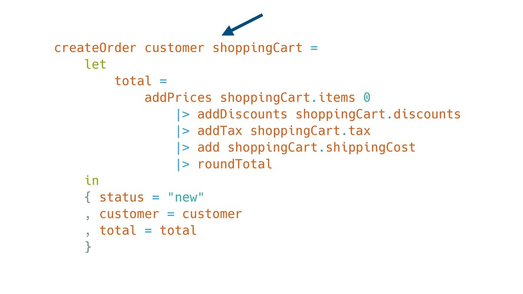 createOrder customer shoppingCart = let total =...