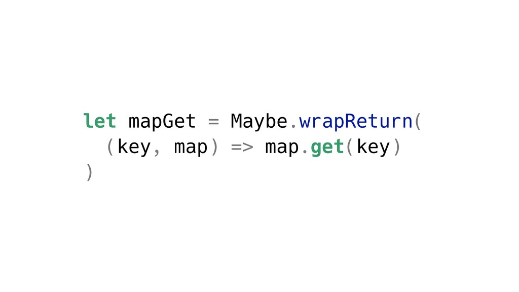 let mapGet = Maybe.wrapReturn( (key, map) => ma...