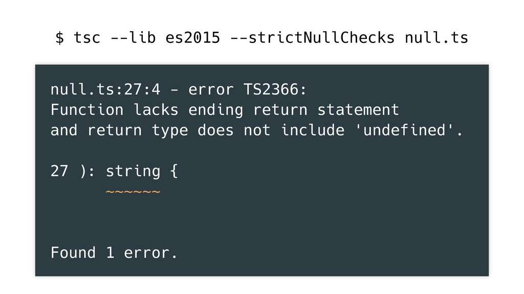 null.ts:27:4 - error TS2366: Function lacks end...