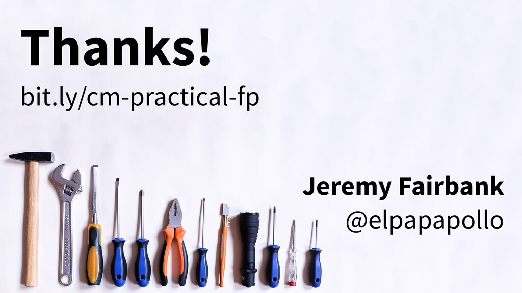 Thanks! bit.ly/cm-practical-fp Jeremy Fairbank ...