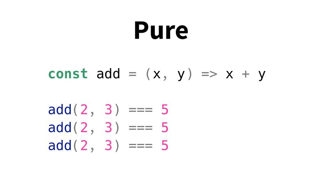const add = (x, y) => x + y add(2, 3) === 5 add...