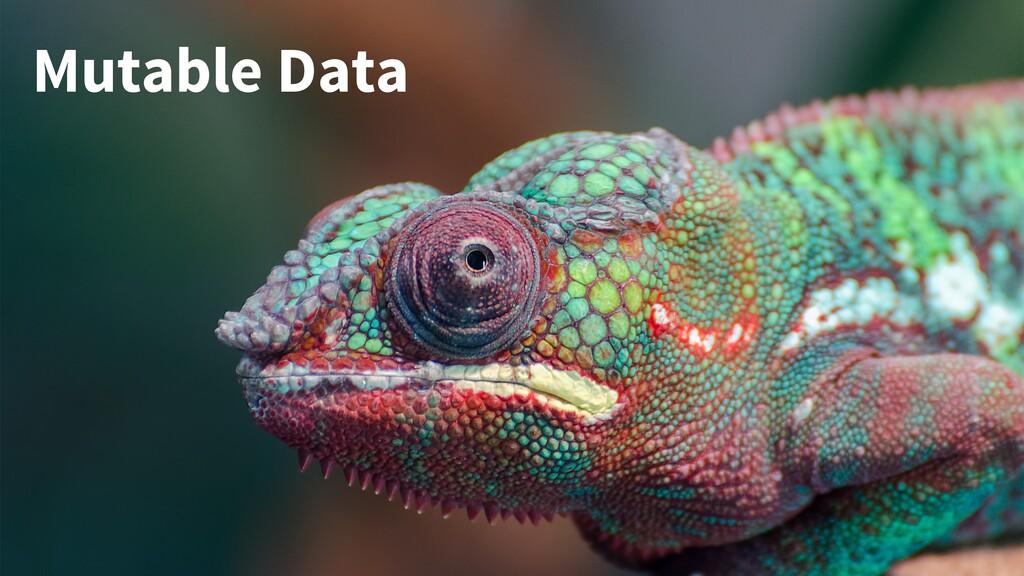 Mutable Data