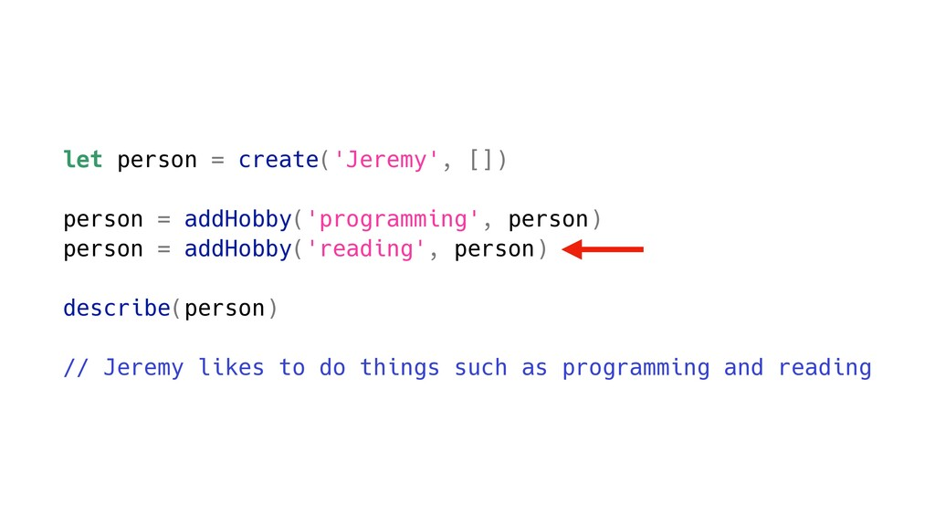 let person = create('Jeremy', []) person = addH...