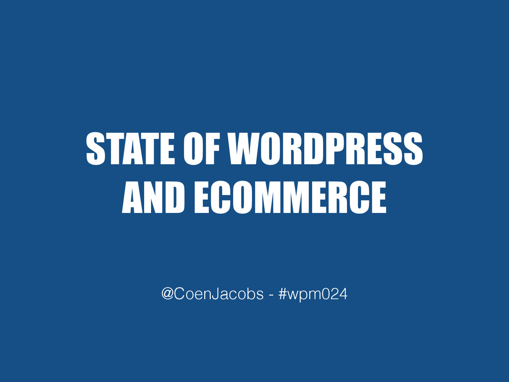 STATE OF WORDPRESS AND ECOMMERCE @CoenJacobs - ...