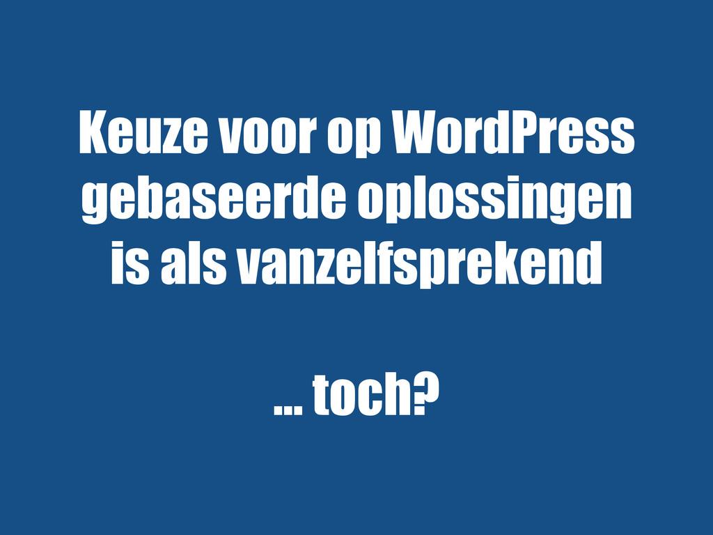 Keuze voor op WordPress gebaseerde oplossingen ...