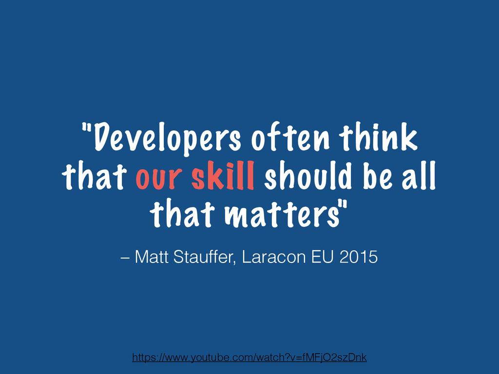 """– Matt Stauffer, Laracon EU 2015 """"Developers of..."""